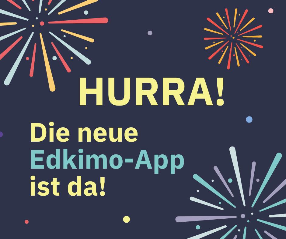 Hurra! Die neue Edkimo-App ist da